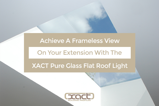 Achieve a frameless view on your extension with the XACT Pure Glass Flat Roof Light